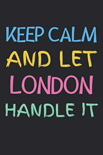 Keep Calm And Let London Handle It: Lined Journal, 120 Pages, 6 x 9, London Personalized Name Notebook Gift Idea, Black Matte Finish (Keep Calm And Let London Handle It Journal) (Christmas Ideas London)