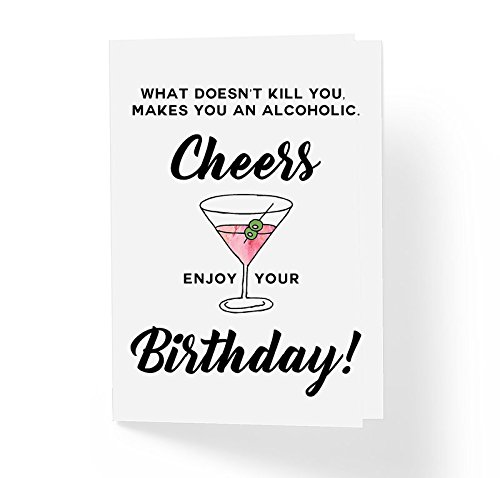 Love and Friendship Sarcastic Birthday Card - What Doesn't Kill You Makes You An Alcoholic Cheers Enjoy! - 5