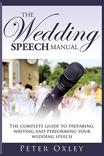 The Wedding Speech Manual: The Complete Guide to Preparing, Writing and Performing Your Wedding Speech (Best Man Speech Nerves)