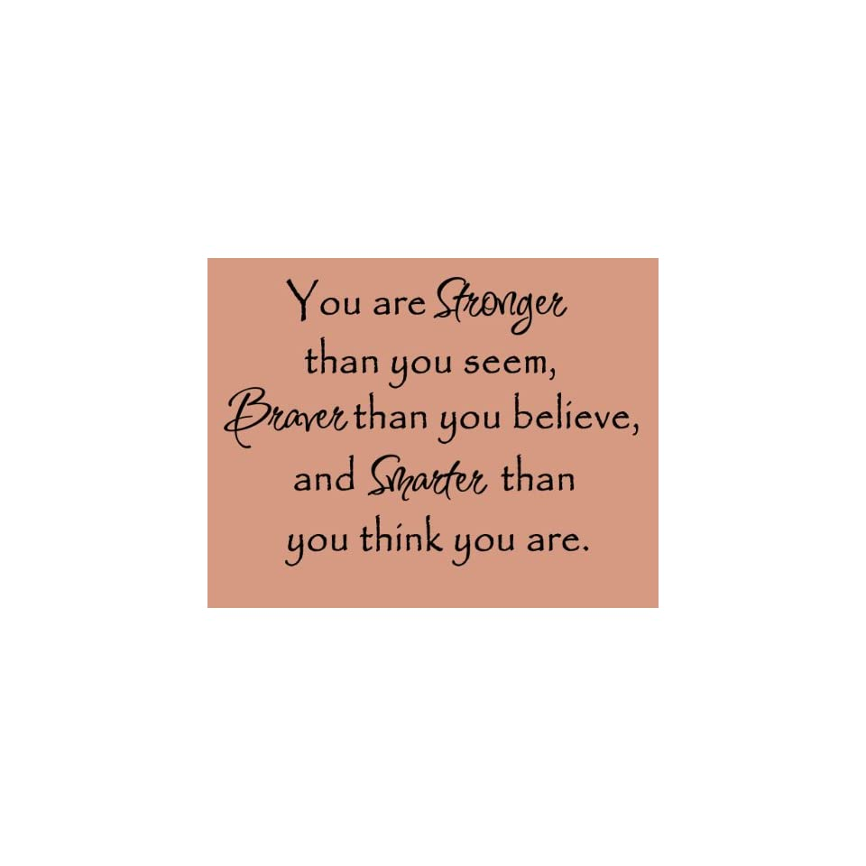 YOU ARE STRONGER THAN YOU SEEM, BRAVER THAN YOU BELIEVE, AND SMARTER THAN YOU THINK YOU ARE WALL QUOTE DECAL   Wall Decor Stickers