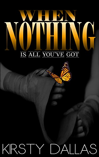 When Nothing is All You've Got by Kirsty Dallas