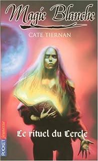 Magie blanche, Tome 2 : Le rituel du Cercle par Cate Tiernan