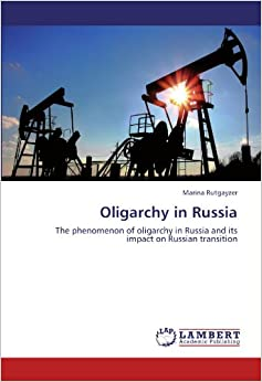 Book Oligarchy in Russia: The phenomenon of oligarchy in Russia and its impact on Russian transition