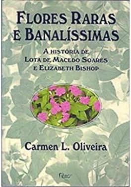 Flores Raras E Banalissimas A Historia De Lota De Macedo Soares E