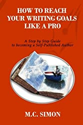 How To Reach Your Writing Goals Like A Pro: A Step by Step Guide to becoming a Self-Published Author [even Mark Twain talked about] (How To Master Your Life) (Volume 2)