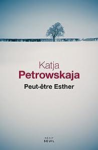 Peut-être Esther par Katja Petrowskaja