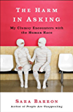The Harm in Asking: My Clumsy Encounters with the Human Race