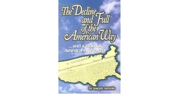 amazoncom the decline and fall of american way joseph arminio phd books