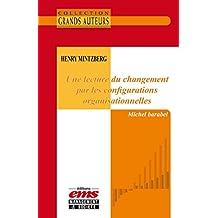 Henry Mintzberg - Une lecture du changement par les configurations organisationnelles (Les Grands Auteurs) (French Edition)