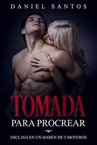 Tomada para Procrear: Esclava en un Harén de 5 Moteros (Romance Post-Apocalíptico y Erótica Explícita) por Daniel Santos