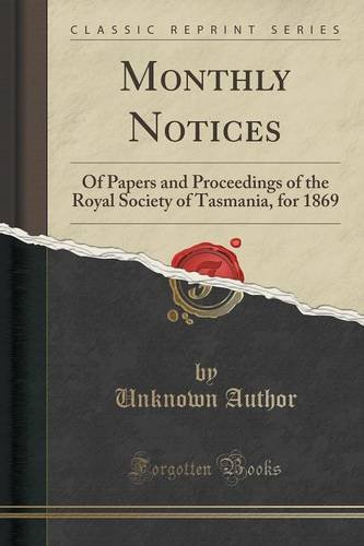 Read Online Monthly Notices: Of Papers and Proceedings of the Royal Society of Tasmania, for 1869 (Classic Reprint) ebook