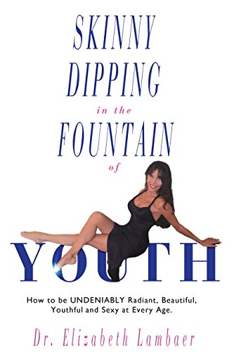 417OQfbMt1L - Skinny Dipping in the Fountain of Youth: How to be UNDENIABLY Radiant, Beautiful, Youthful and Sexy at Every Age