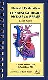 Illustrated Field Guide to Congenital Heart Disease and Repair
