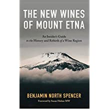 The New Wines of Mount Etna: An Insider's Guide to the History and Rebirth of a Wine Region