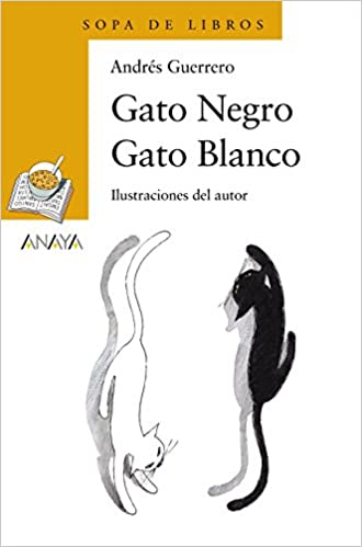 Gato negro gato blanco / Black cat white cat (Cuentos, Mitos Y Libros-regalo) (Spanish Edition): Andres Guerrero: 9788466747103: Amazon.com: Books