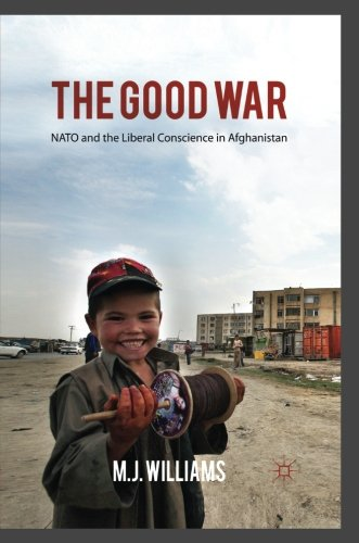 The Good War: NATO and the Liberal Conscience in Afghanistan