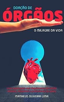 Doação de Órgãos: O Milagre da Vida: Livro-reportagem com
