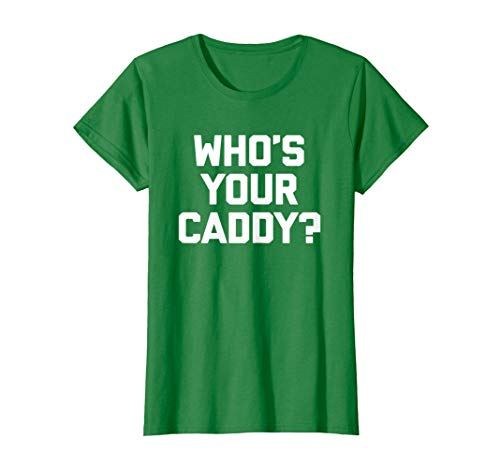 Womens Who's Your Caddy? T-Shirt funny saying sarcastic golf humor Large Kelly Green
