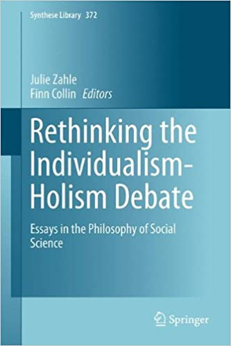 rethinking the individualism holism debate essays in the  rethinking the individualism holism debate essays in the philosophy of social science synthese library 2014th edition