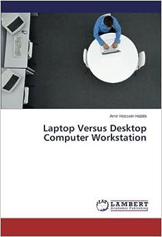 Laptop Versus Desktop Computer Workstation by Amir Hossein Habibi (2014-01-12)