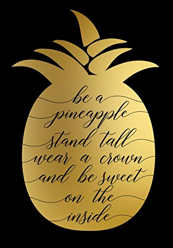 Be A Pineapple, Stand Tall, Wear A Crown, And Be Sweet On The Inside: College Ruled Notebook for Women with Funny, Witty and Inspirational Quotes
