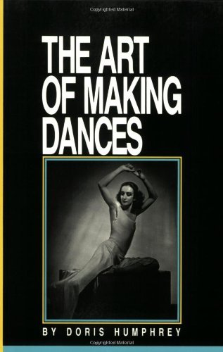 The Art of Making Dances by Doris Humphrey (1991-08-01)