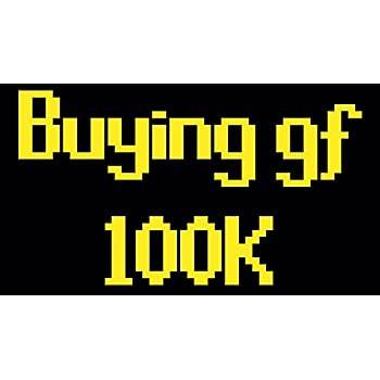 Amazon com: RS Buying gf 100k Decal, Buying Girlfriend 10gp Sticker