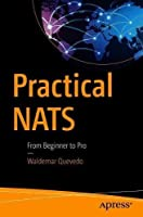Practical NATS: From Beginner to Pro Front Cover