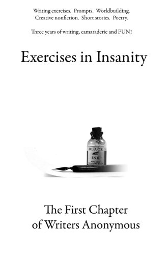 Exercises in Insanity: The First Chapter of Writers Anonymous ...