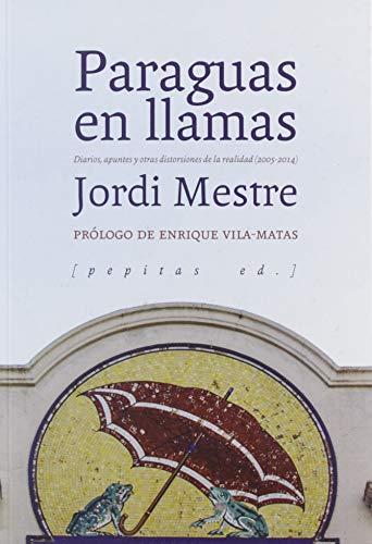 Paraguas en llamas: Diarios, apuntes y otras distorsiones de la realidad (2005-2014): 47 (NoFicción) por Jordi Mestre Vidal,Enrique Vila-Matas