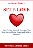 The Secret Rules Of Self-Love: How To Love Yourself, Overcome The Loneliness Of Being Single, And Achieve Happiness