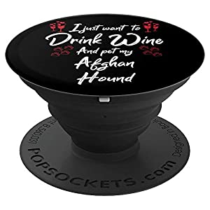 I Just Wanna Drink Wine And Pet My Afghan Hound Lover Gift PopSockets Grip and Stand for Phones and Tablets 26