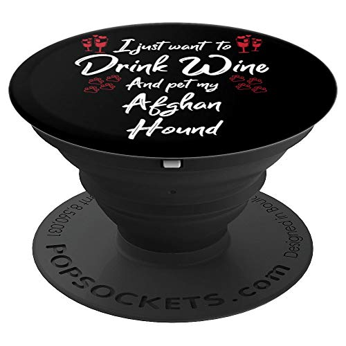 I Just Wanna Drink Wine And Pet My Afghan Hound Lover Gift  PopSockets Grip and Stand for Phones and ()