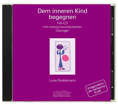 Dem inneren Kind begegnen. CD. Hör-CD mit ressourcenorientierten Übungen
