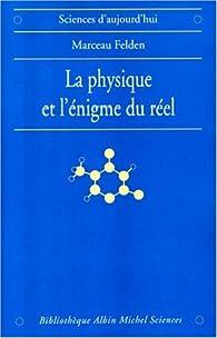 La Physique et l'énigme du réel par Marceau Felden