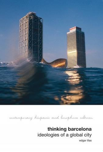 Thinking Barcelona: Ideologies of a Global City (Contemporary Hispanic and Lusophone Cultures) por Edgar Illas
