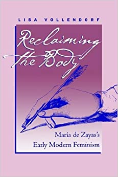 Reclaiming the Body: Maria De Zayas's Early Modern Feminism (North Carolina Studies in the Romance Languages and Literature) (North Carolina Studies in the Romance Languages and Literatures)