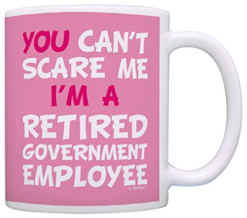 Retirement Gifts for Women Can't Scare Me I'm Retired Government Employee Funny Retirement Gifts for Civil Servant Gift Coffee Mug Tea Cup Pink (Gag Retirement Gift Baskets)