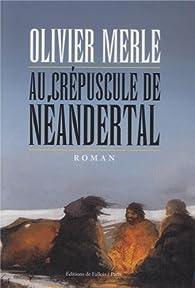 Au crépuscule de Néandertal par Olivier Merle