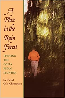 Book A Place in the Rain Forest: Settling the Costa Rican Frontier by Cole-Christensen, Darryl (1997)