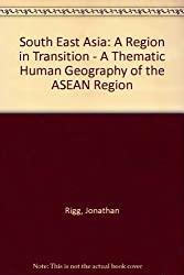 South East Asia: A Region in Transition - A Thematic Human Geography of the ASEAN Region