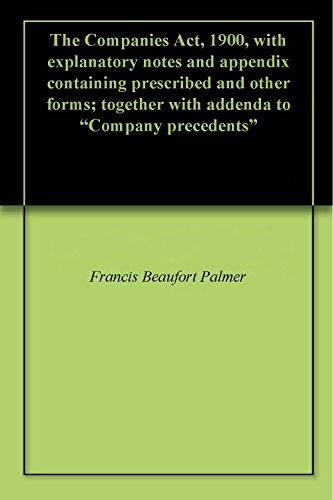 The Companies Act, 1900, with explanatory notes and appendix containing prescribed and other forms; together with addenda to
