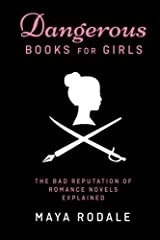 Dangerous Books For Girls: The Bad Reputation of Romance Novels, Explained Paperback