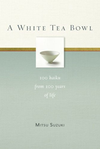 (A White Tea Bowl: 100 Haiku from 100 Years of Life)
