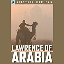Lawrence of Arabia Audiobook by Alistair Maclean Narrated by Peter Ganim