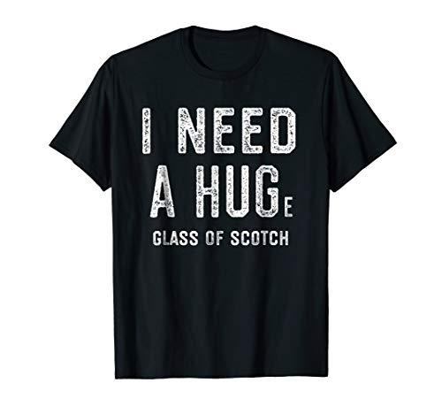 I Need a HUGe Glass of Scotch Shirt | Whiskey Gift Men