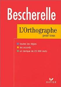 Bescherelle, tome 2 : L'Orthographe pour tous par Bescherelle
