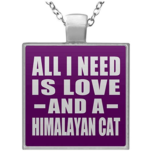 (Designsify All I Need is Love and A Himalayan Cat - Square Necklace Purple/One Size, Silver Plated Charm Pendant, Dog Cat Owner Themed Birthday Christmas)