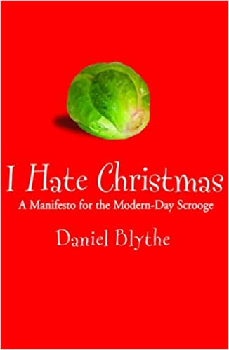 I Hate Christmas.I Hate Christmas A Manifesto For The Modern Day Scrooge