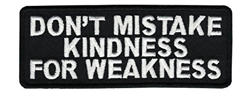 IO-Don't Mistake My Kindness for Weakness Motorcycle Biker Vest Patch 4x1.5